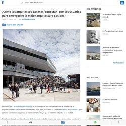 ¿Cómo los arquitectos daneses 'conectan' con los usuarios para entregarles la mejor arquitectura posible?