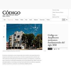 Código 10: Arquitectos mexicanos fundamentales del siglo XXI