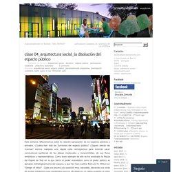 clase 04_arquitectura social_la disolución del espacio público