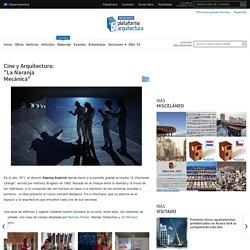 "Cine y Arquitectura: ""La Naranja Mecánica"""