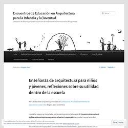 Enseñanza de arquitectura para niños y jóvenes, reflexiones sobre su utilidad dentro de la escuela