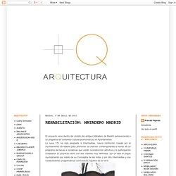 +Q arquitectura: REHABILITACIÓN: MATADERO MADRID
