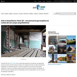 Arte e Arquitetura: Paizi 38 – um percurso que explora os restos de um corpo arquitetônico