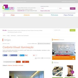 Clique Arquitetura - Seu portal de Ideias e Soluções - Conforto Visual: Iluminação
