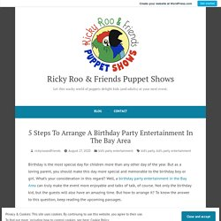 5 Steps To Arrange A Birthday Party Entertainment In The Bay Area – Ricky Roo & Friends Puppet Shows