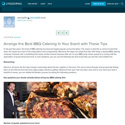 Arrange the Best BBQ Catering In Your Event with These Tips