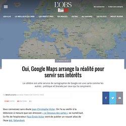 Oui, Google Maps arrange la réalité pour servir ses intérêts