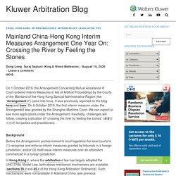 Mainland China-Hong Kong Interim Measures Arrangement One Year On: Crossing the River by Feeling the Stones - Kluwer Arbitration Blog