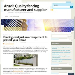 Fencing –Not just an arrangement to protect your Home
