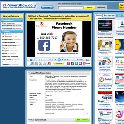 Will I call at Facebook Phone number to get sudden arrangement? 1-850-266-7017 PowerPoint presentation
