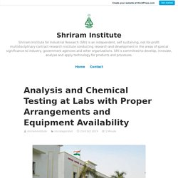 Analysis and Chemical Testing at Labs with Proper Arrangements and Equipment Availability