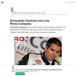 Arrasando Caminos con Luis Pérez Companc – Luis Perez Companc