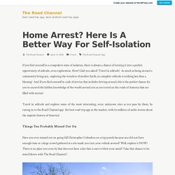 Home Arrest? Here Is A Better Way For Self-Isolation – The Road Channel