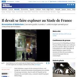 Arrestation d'Abdeslam: Il devait se faire exploser au Stade de France