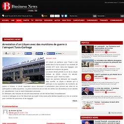Arrestation d'un Libyen avec des munitions de guerre à l'aéroport Tunis-Carthage