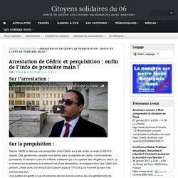 Arrestation de Cédric et perquisition : enfin de l'info de première main ! – Citoyens solidaires du 06