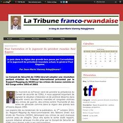 Pour l'arrestation et le jugement du président rwandais Paul Kagame - La Tribune franco-rwandaise