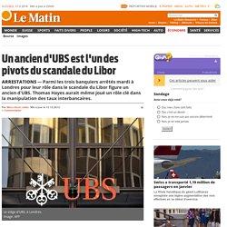 Arrestations: Un ancien d'UBS est l'un des pivots du scandale du Libor - Économie: Argent & finances