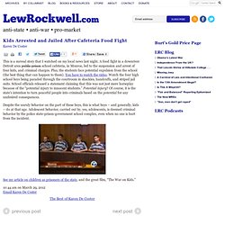 Kids Arrested and Jailed After Cafeteria Food Fight « LewRockwell.com Blog