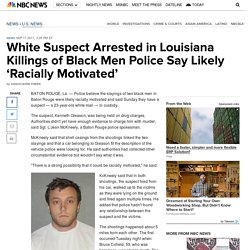 White Suspect Arrested in Louisiana Killings of Black Men Police Say Likely 'Racially Motivated' - NBC News