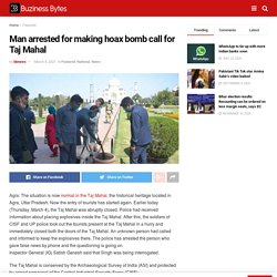 Man arrested for making hoax bomb call for Taj Mahal