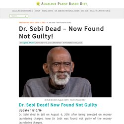 Dr. Sebi Has Died On August 6 2016 After Being Arrested