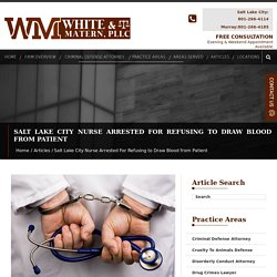 Salt Lake City Nurse Arrested For Refusing to Draw Blood from Patient