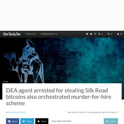 DEA agent arrested for stealing Silk Road bitcoins also orchestrated murder-for-hire scheme