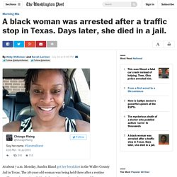 A black woman was arrested after a traffic stop in Texas. Days later, she died in a jail.