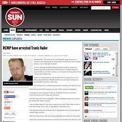 RCMP have arrested Travis Vader