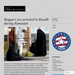 Beggars are arrested in Riyadh during Ramadan – All Umrahinfolinks