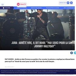 """Jura : arrêté ivre, il dit boire """"par souci pour la santé de Johnny Hallyday"""" - LCI"""