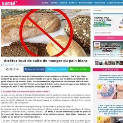 Arrêtez tout de suite de manger du pain blanc