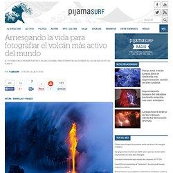 Arriesgando la vida para fotografiar el volcán más activo del mundo