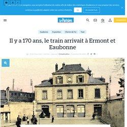Il y a 170 ans, le train arrivait à Ermont et Eaubonne - le Parisien