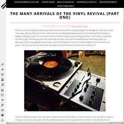 THE MANY ARRIVALS OF THE VINYL REVIVAL (PART ONE)