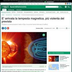 E' arrivata la tempesta magnetica, più violenta del previsto - Spazio & Astronomia
