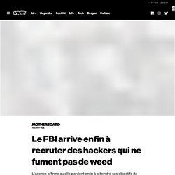 Le FBI arrive enfin à recruter des hackers qui ne fument pas de weed