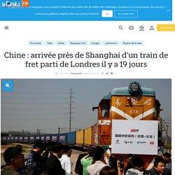 Chine : arrivée près de Shanghai d'un train de fret parti de Londres il y a 19 jours - Le Parisien