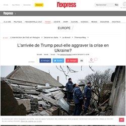 L'arrivée de Trump peut-elle aggraver la crise en Ukraine?