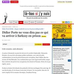 5 mars 2021 Didier Porte ne vous dira pas ce qui va arriver à Sarkozy en prison