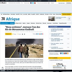 """""""Nous arrivons"""", menace l'un des fils de Mouammar Kadhafi"""