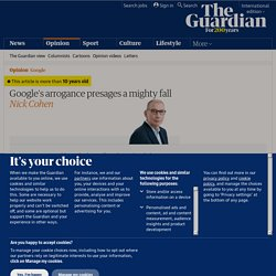 Google's arrogance presages a mighty fall | Nick Cohen | Comment is free | The Observer
