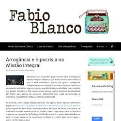 Arrogância e hipocrisia na Missão Integral – Fabio Blanco