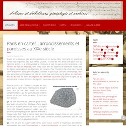 Paris en cartes : arrondissements et paroisses au XIXe siècle - d'Aïeux et d'Ailleurs, généalogie et archives