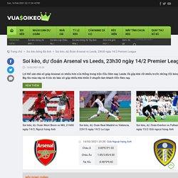 Soi kèo, dự đoán Arsenal vs Leeds, 23h30 ngày 14/2 Premier League