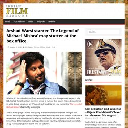 Arshad Warsi starrer 'The Legend of Michael Mishra' may stutter at the box office.