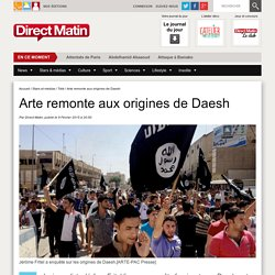 Arte remonte aux origines de Daesh