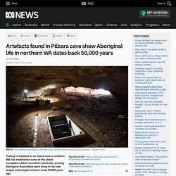 Artefacts found in Pilbara cave show Aboriginal life in northern WA dates back 50,000 years