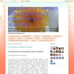 COSMÉTICA Y JABONES BIO-ARTESANALES, CREATIVIDAD Y ALQUIMIA: Conservantes naturales de cremas